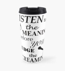 Listen To The Meaning Before You Judge The Screaming Travel Mug