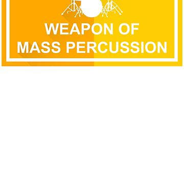 Weapon Of Mass Percussion by DanendraCute