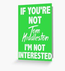 If you're not Tom Hiddleston Greeting Card