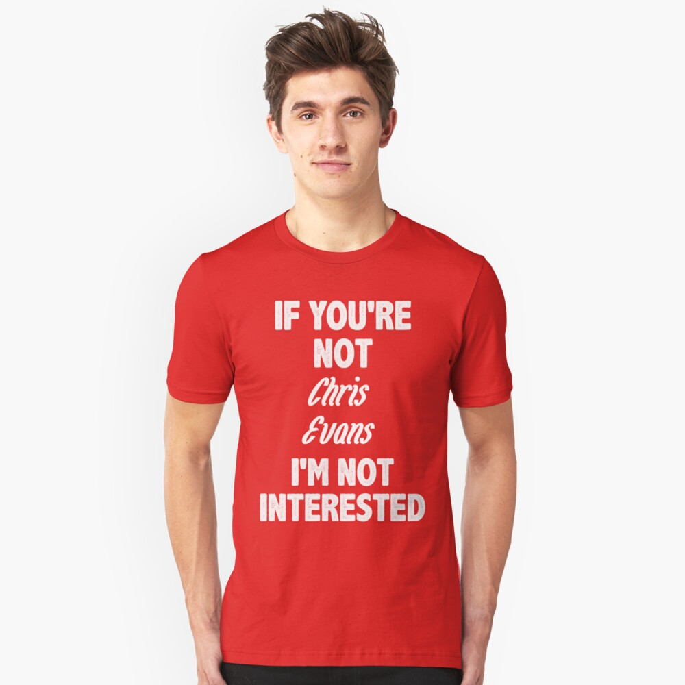 If you're not Chris Evans Unisex T-Shirt Front