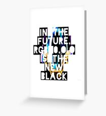 In The Future, RGB 0,0,0 Is The New Black Greeting Card