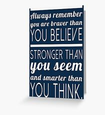 Always remember you are braver than you believe, stronger than you seem and smarter than you think Greeting Card