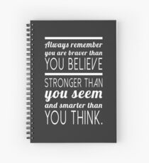 Always remember you are braver than you believe, stronger than you seem and smarter than you think Spiral Notebook