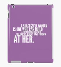A successful woman is one who can build a firm foundation with the bricks others have thrown at her iPad Case/Skin