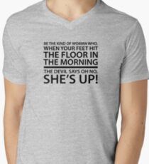 Be the kind of woman who, when your feet hit the floor in the morning, the Devil says oh no, she's up! Men's V-Neck T-Shirt