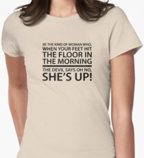Be the kind of woman who, when your feet hit the floor in the morning, the Devil says oh no, she's up! Womens Fitted T-Shirt