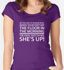 Be the kind of woman who, when your feet hit the floor in the morning, the Devil says oh no, she's up! Women's Fitted Scoop T-Shirt