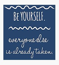 Be yourself. Everyone else is already taken Photographic Print
