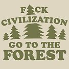 Fuck Civilization Go To The Forest by Carl Huber