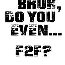 Bruh, Do You Even F2F? by BigAl3D