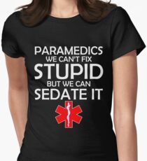 PARAMEDICS WE CAN'T FIX STUPID BUT WE CAN SEDATE IT Women's Fitted T-Shirt