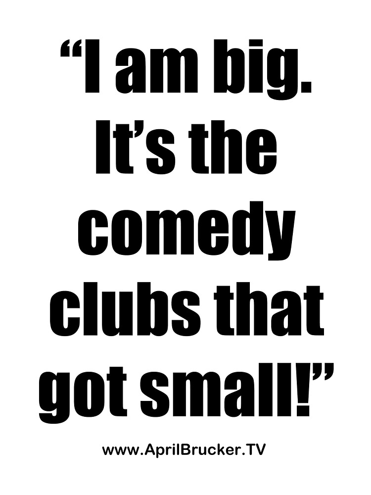 The Comedy Clubs Got Small! by April Brucker