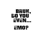 Bruh, Do You Even Emo? by BigAl3D