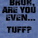 Bruh, Are You Even Tuff? by BigAl3D