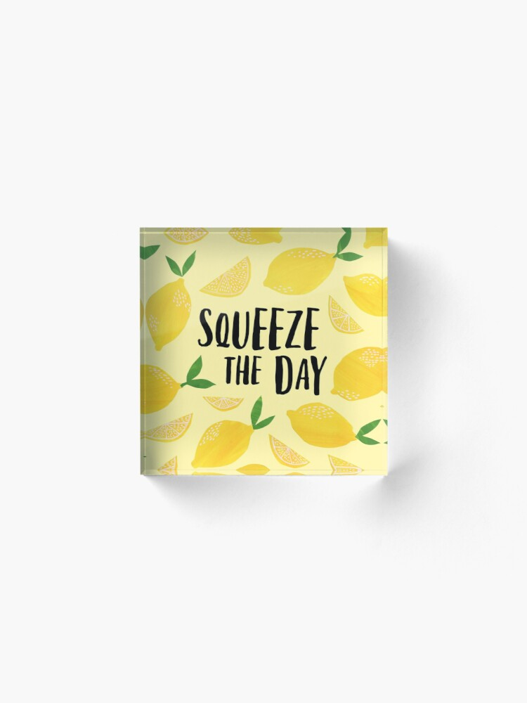 Alternate view of Squeeze the Day Acrylic Block