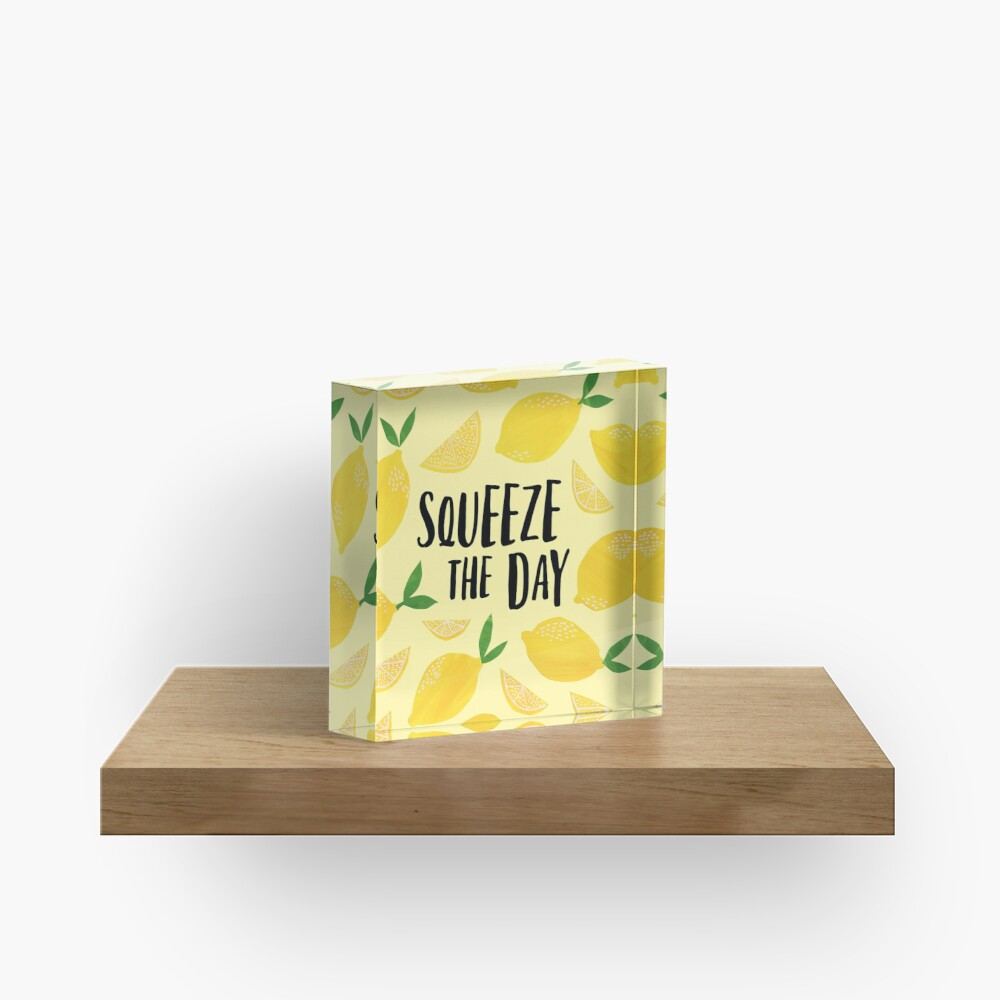 Squeeze the Day Acrylic Block