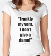 Frankly my vent, I don't give a damn! Fitted Scoop T-Shirt