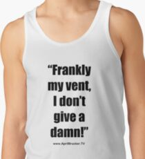Frankly my vent, I don't give a damn! Tank Top