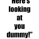 Looking at you dummy! by April Brucker