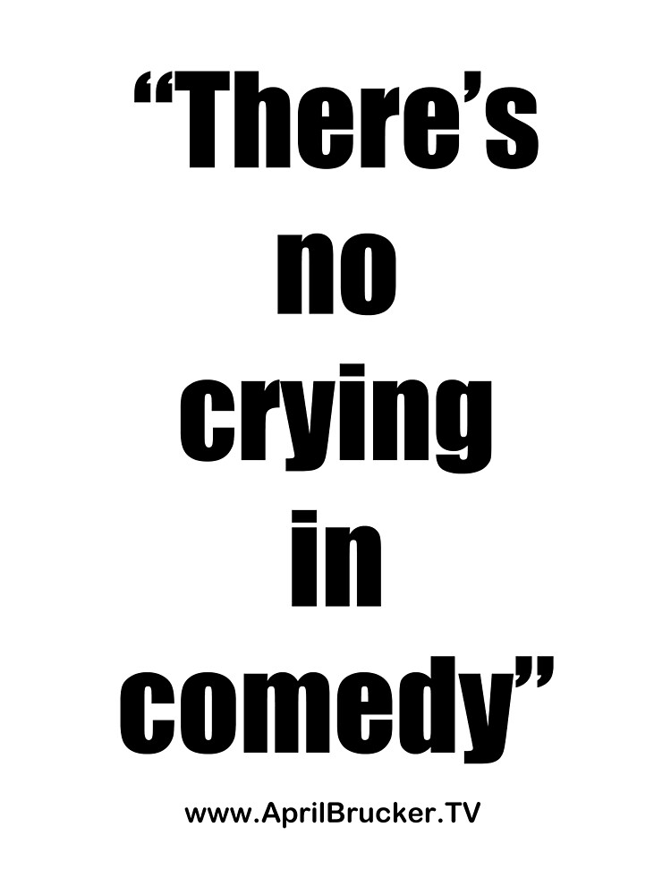 No Crying in Comedy! by April Brucker