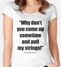 Pull My Strings! Fitted Scoop T-Shirt