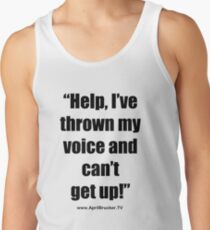 I've Thrown My Voice! Tank Top