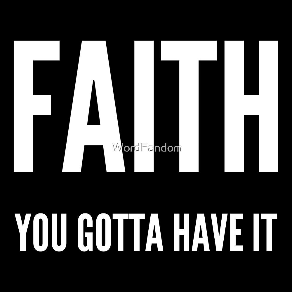 Faith you gotta have it by WordFandom