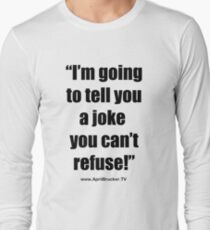 I'm going to tell you a joke you can't refuse! Long Sleeve T-Shirt