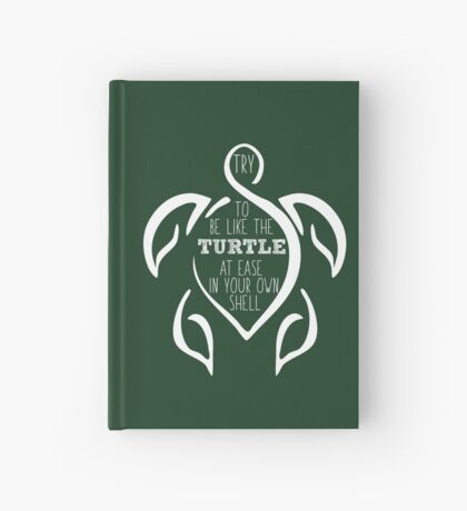 Try to be like the turtle, at ease in your own shell.  Hardcover Journal