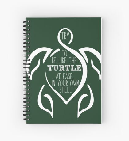 Try to be like the turtle, at ease in your own shell.  Spiral Notebook