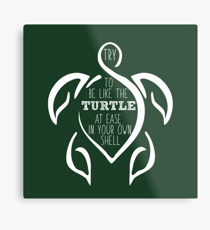 Try to be like the turtle, at ease in your own shell.  Metal Print