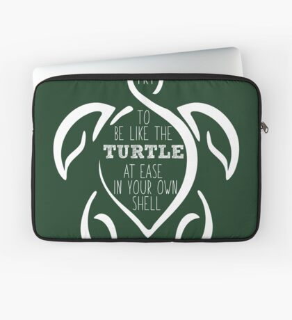 Try to be like the turtle, at ease in your own shell.  Laptop Sleeve