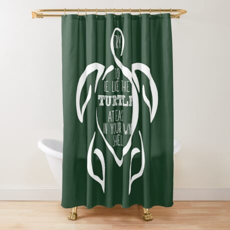 Try to be like the turtle, at ease in your own shell.  Shower Curtain