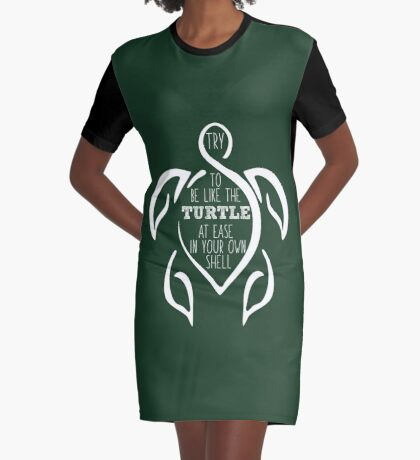Try to be like the turtle, at ease in your own shell.  Graphic T-Shirt Dress
