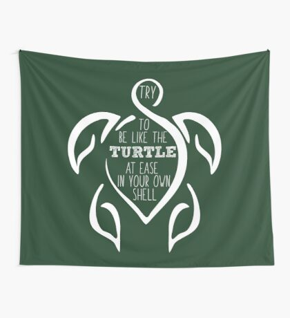 Try to be like the turtle, at ease in your own shell.  Wall Tapestry