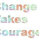 Change Takes Courage by paynecodems