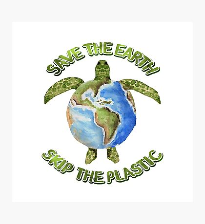 Save the Earth Skip the Plastic Photographic Print