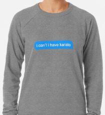 I Cant I Have Karate Text Message Sticker Lightweight Sweatshirt