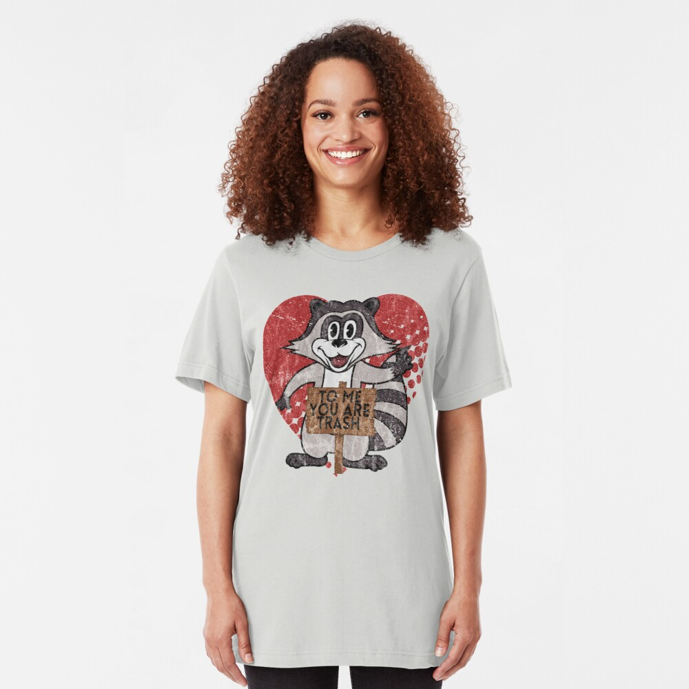 Trash Panda Raccoon To Me You Are Trash Fun Sarcastic Love Heart Racoon Slim Fit T-Shirt