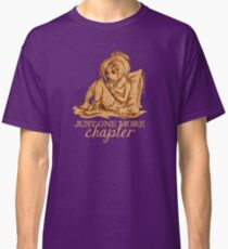 Just one more chapter... Classic T-Shirt