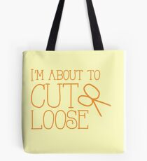 I'm about to CUT LOOSE (with hair stylist scissors) Tote Bag