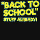 STOP With The Back To School Stuff Already by TheFlying6