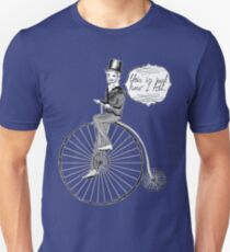 """"""" This Is Just How I Roll """" - Penny Farthing Gent Unisex T-Shirt"""