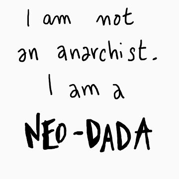 I am not an anarchist, I am a NEO-DADA by Octave