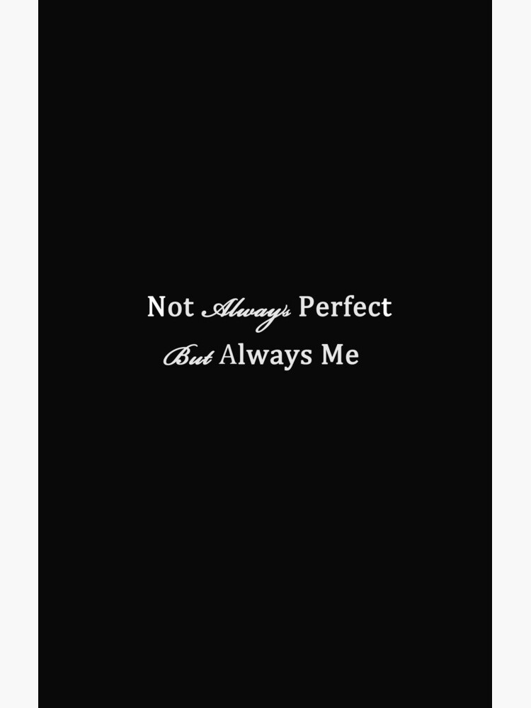 Not Always Perfect, Always Me by CreativeEm