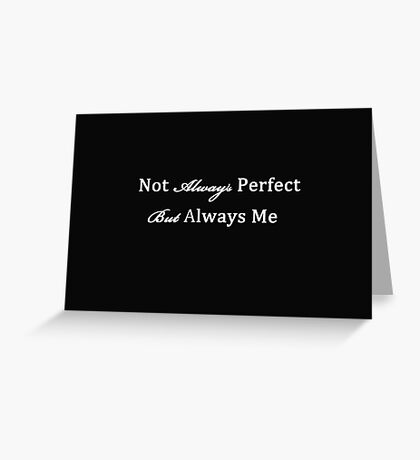 Not Always Perfect, Always Me Greeting Card
