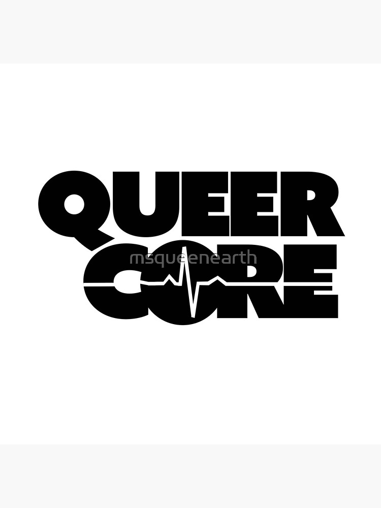 Queer Core by QueenEarth by msqueenearth