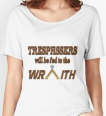 Trespassers Will Be Fed to the Wraith Women's Relaxed Fit T-Shirt