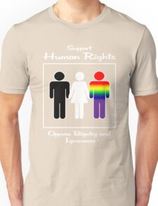 Support Human Rights -- Oppose Bigotry and Ignorance Unisex T-Shirt