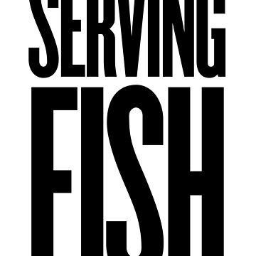 SERVING FISH by MermanOfSalinas